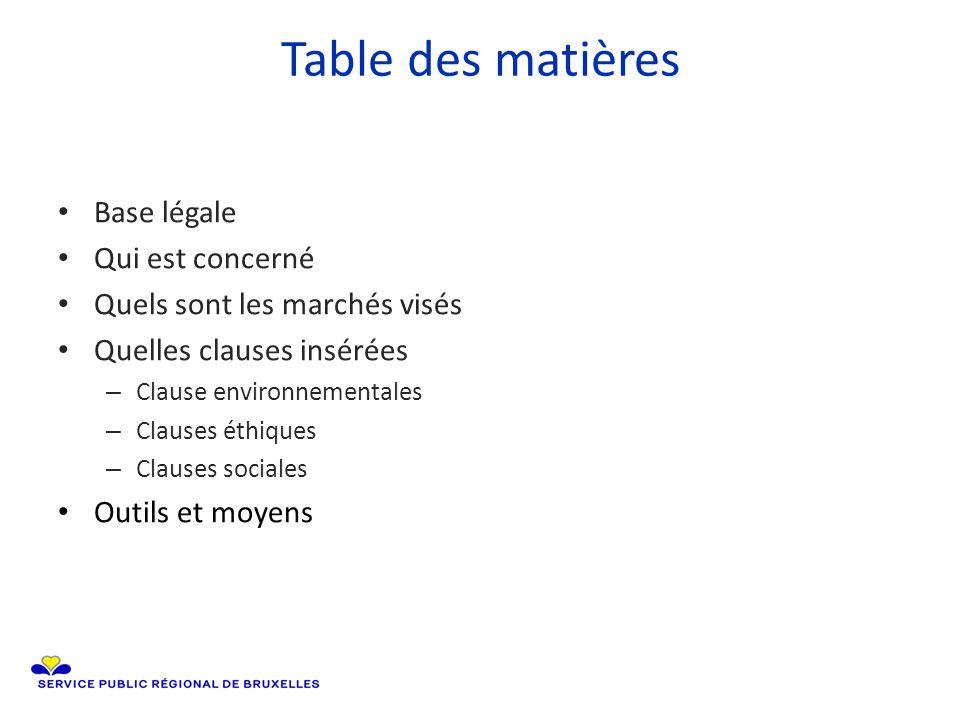 Table des matières Base légale Qui est concerné Quels sont les marchés visés Quelles clauses insérées – Clause environnementales – Clauses éthiques – Clauses sociales Outils et moyens