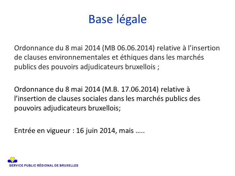 Base légale Ordonnance du 8 mai 2014 (MB 06.06.2014) relative à l'insertion de clauses environnementales et éthiques dans les marchés publics des pouvoirs adjudicateurs bruxellois ; Ordonnance du 8 mai 2014 (M.B.