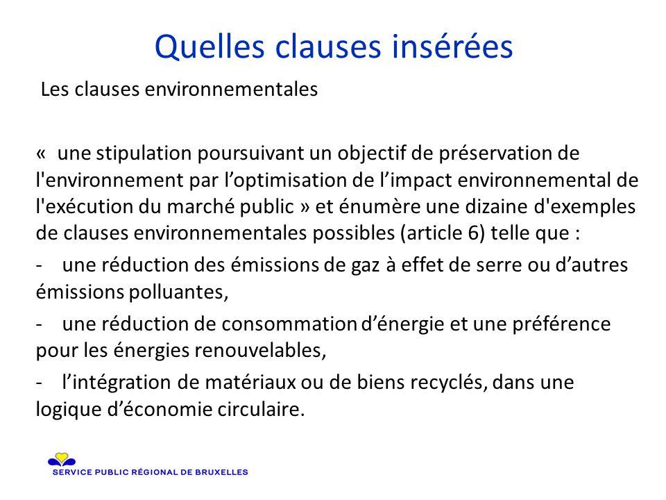 Quelles clauses insérées Les clauses environnementales « une stipulation poursuivant un objectif de préservation de l environnement par l'optimisation de l'impact environnemental de l exécution du marché public » et énumère une dizaine d exemples de clauses environnementales possibles (article 6) telle que : - une réduction des émissions de gaz à effet de serre ou d'autres émissions polluantes, - une réduction de consommation d'énergie et une préférence pour les énergies renouvelables, - l'intégration de matériaux ou de biens recyclés, dans une logique d'économie circulaire.