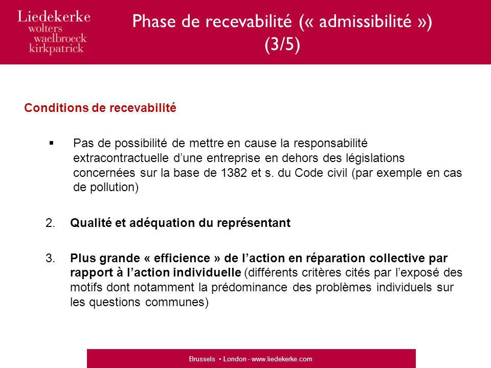 Brussels London - www.liedekerke.com Phase de recevabilité (« admissibilité ») (4/5)  Fixation du cadre de l'action en réparation collective 1.Description du préjudice collectif 2.Système d'option + délai d'option 3.Description du groupe et établissement de catégories ou sous- catégories