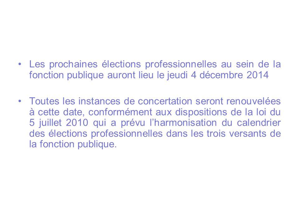 Les prochaines élections professionnelles au sein de la fonction publique auront lieu le jeudi 4 décembre 2014 Toutes les instances de concertation se