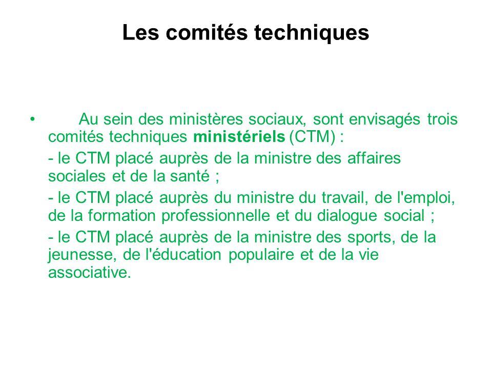 Les comités techniques Au sein des ministères sociaux, sont envisagés trois comités techniques ministériels (CTM) : - le CTM placé auprès de la minist