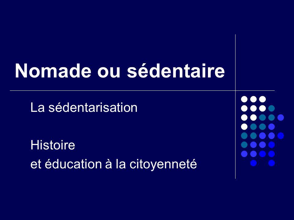 Nomade ou sédentaire La sédentarisation Histoire et éducation à la citoyenneté