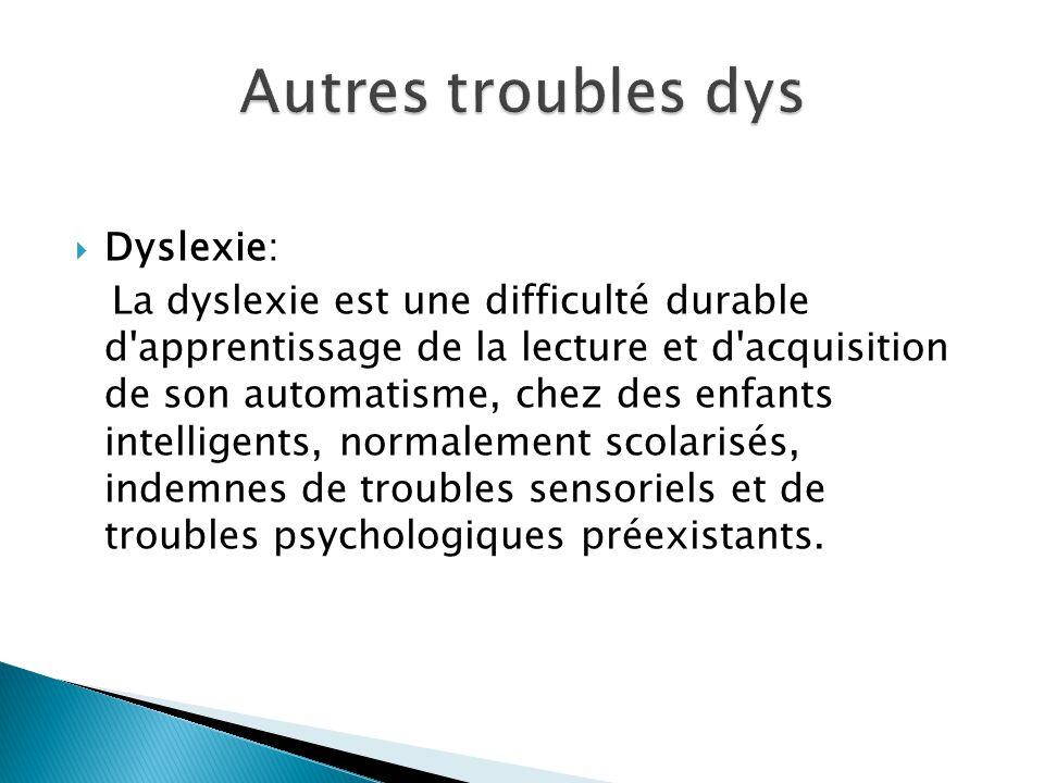  Dyslexie: La dyslexie est une difficulté durable d'apprentissage de la lecture et d'acquisition de son automatisme, chez des enfants intelligents, n