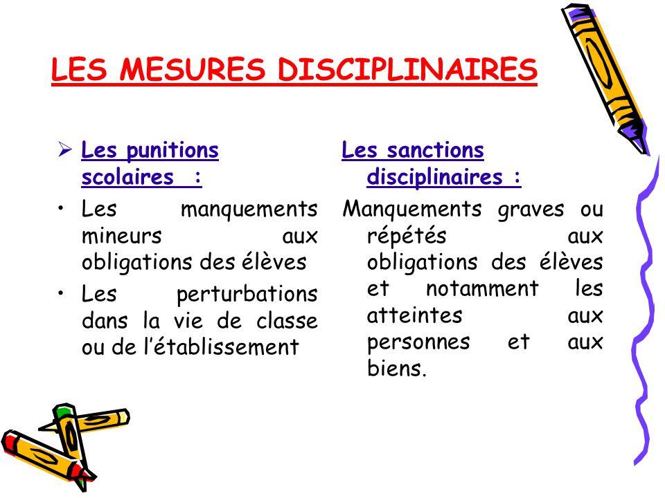 LES MESURES DISCIPLINAIRES  Les punitions scolaires : Les manquements mineurs aux obligations des élèves Les perturbations dans la vie de classe ou d