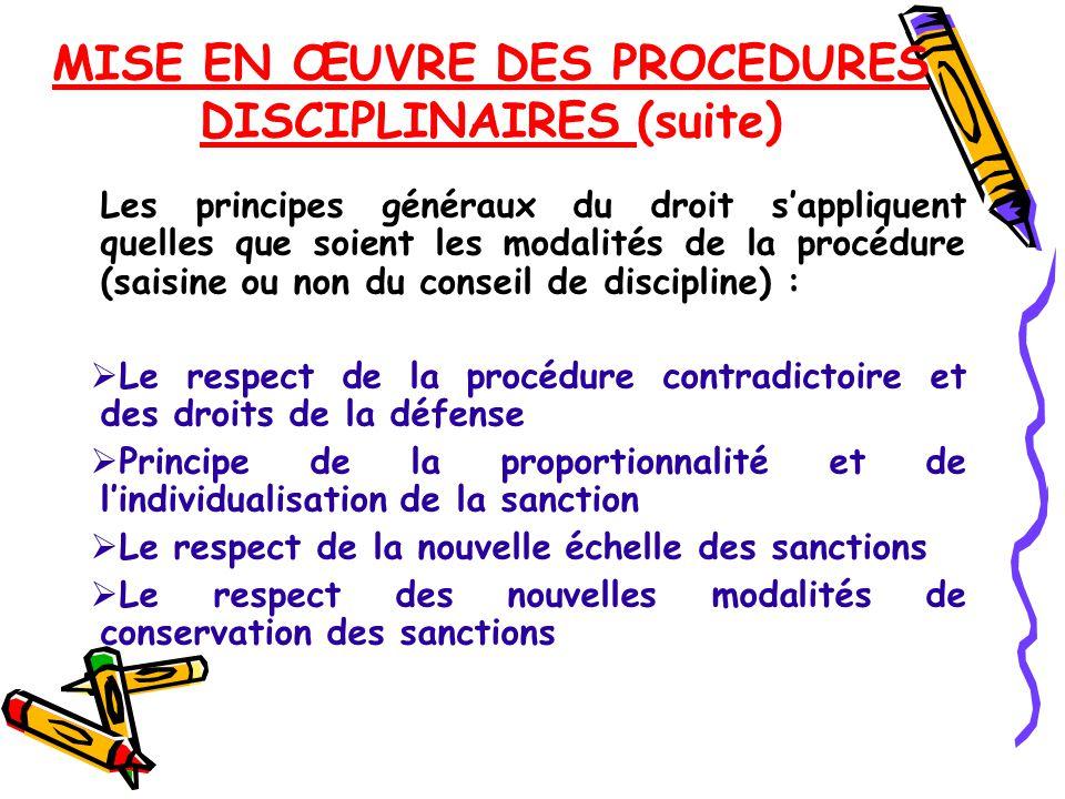 MISE EN ŒUVRE DES PROCEDURES DISCIPLINAIRES (suite) Les principes généraux du droit s'appliquent quelles que soient les modalités de la procédure (sai