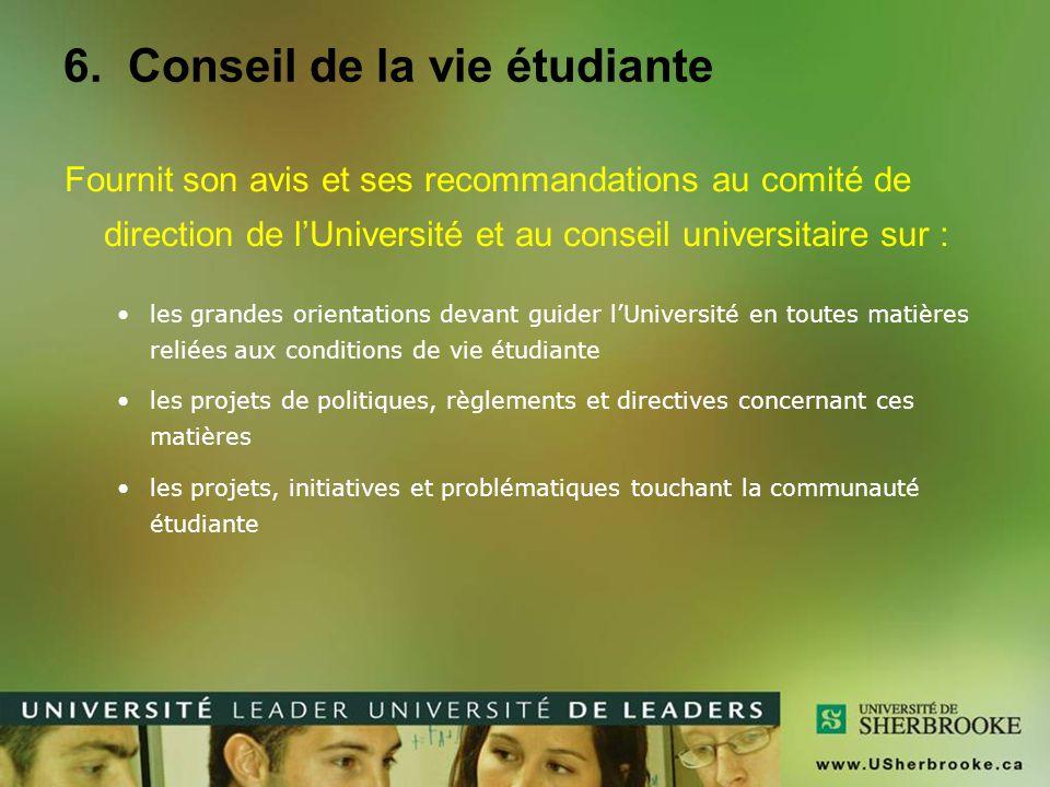 6. Conseil de la vie étudiante Fournit son avis et ses recommandations au comité de direction de l'Université et au conseil universitaire sur : les gr