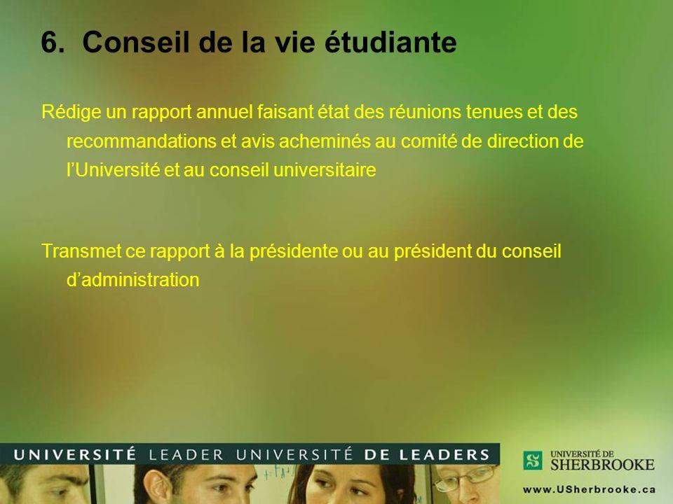 6. Conseil de la vie étudiante Rédige un rapport annuel faisant état des réunions tenues et des recommandations et avis acheminés au comité de directi