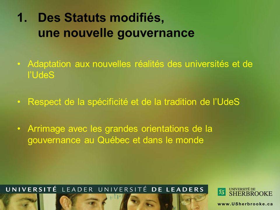 1.Des Statuts modifiés, une nouvelle gouvernance Adaptation aux nouvelles réalités des universités et de l'UdeS Respect de la spécificité et de la tradition de l'UdeS Arrimage avec les grandes orientations de la gouvernance au Québec et dans le monde