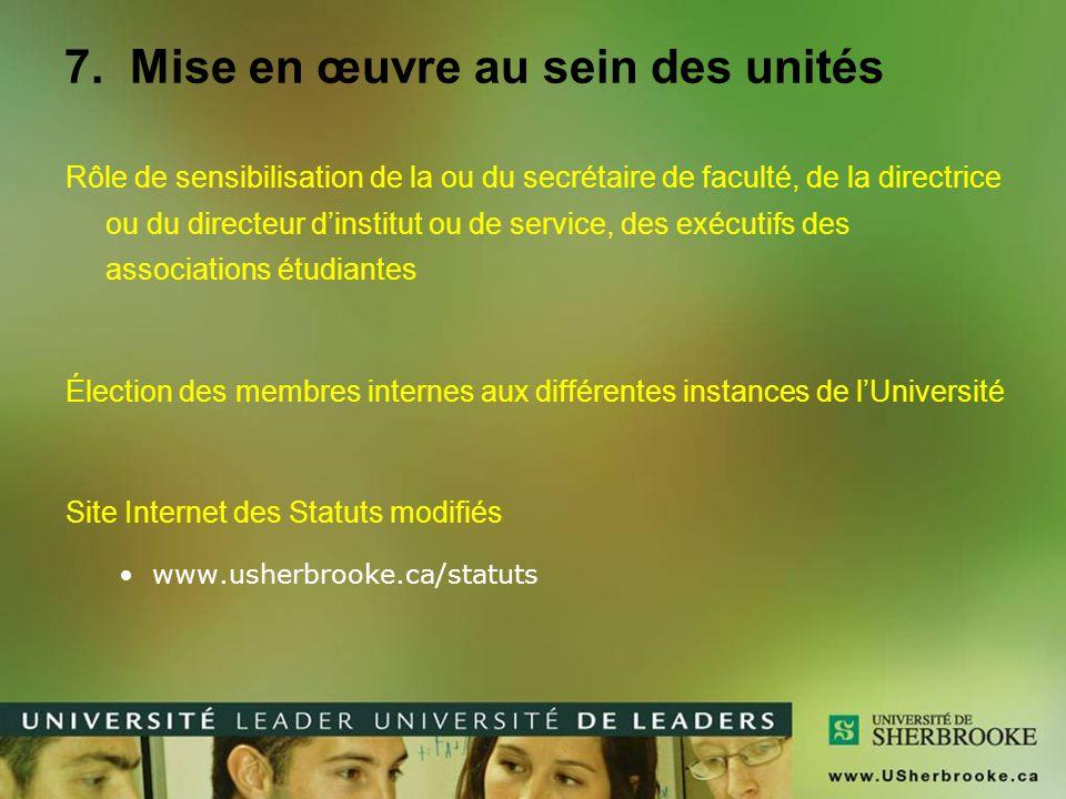 7. Mise en œuvre au sein des unités Rôle de sensibilisation de la ou du secrétaire de faculté, de la directrice ou du directeur d'institut ou de servi