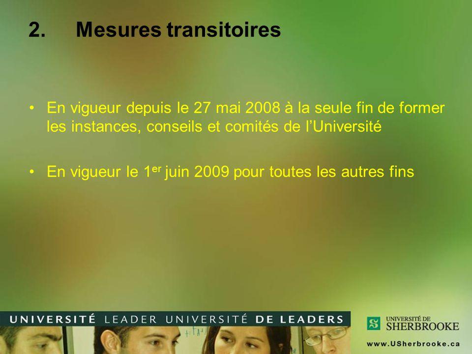 2.Mesures transitoires En vigueur depuis le 27 mai 2008 à la seule fin de former les instances, conseils et comités de l'Université En vigueur le 1 er juin 2009 pour toutes les autres fins