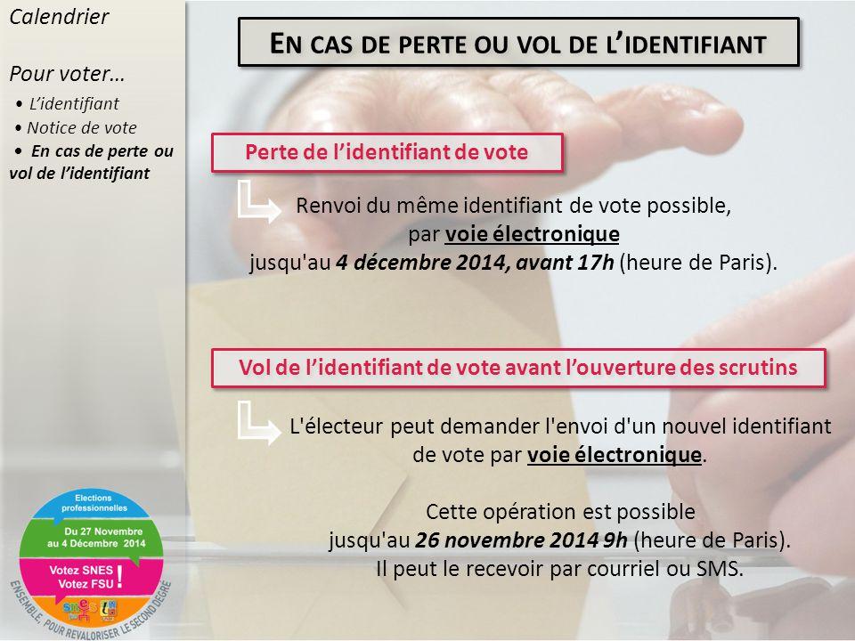 E N CAS DE PERTE OU VOL DE L ' IDENTIFIANT Perte de l'identifiant de vote Renvoi du même identifiant de vote possible, par voie électronique jusqu au 4 décembre 2014, avant 17h (heure de Paris).