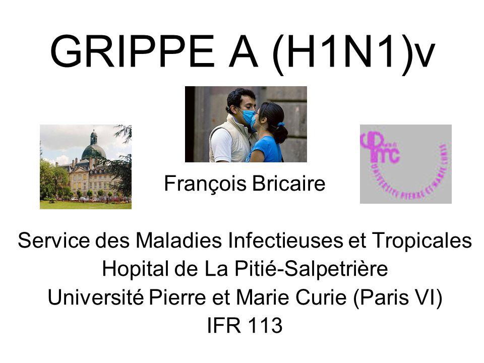 GRIPPE A (H1N1)v François Bricaire Service des Maladies Infectieuses et Tropicales Hopital de La Pitié-Salpetrière Université Pierre et Marie Curie (P