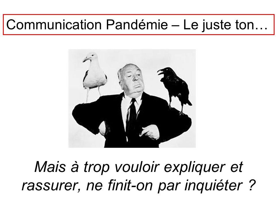 Mais à trop vouloir expliquer et rassurer, ne finit-on par inquiéter ? Communication Pandémie – Le juste ton…