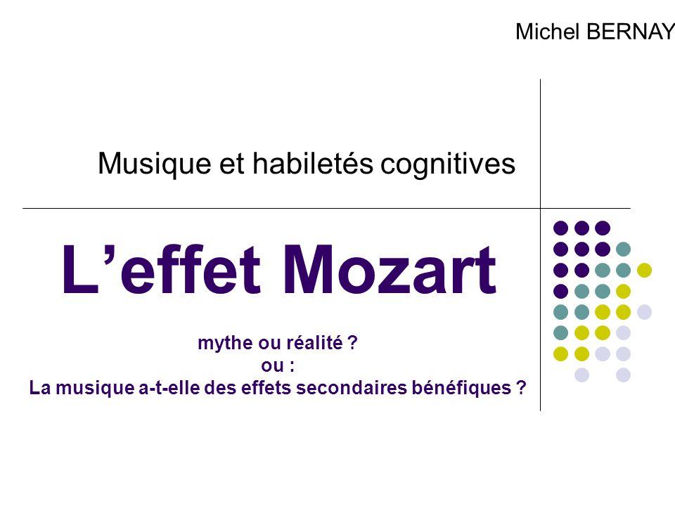 L'effet Mozart mythe ou réalité ? ou : La musique a-t-elle des effets secondaires bénéfiques ? Musique et habiletés cognitives Michel BERNAYS