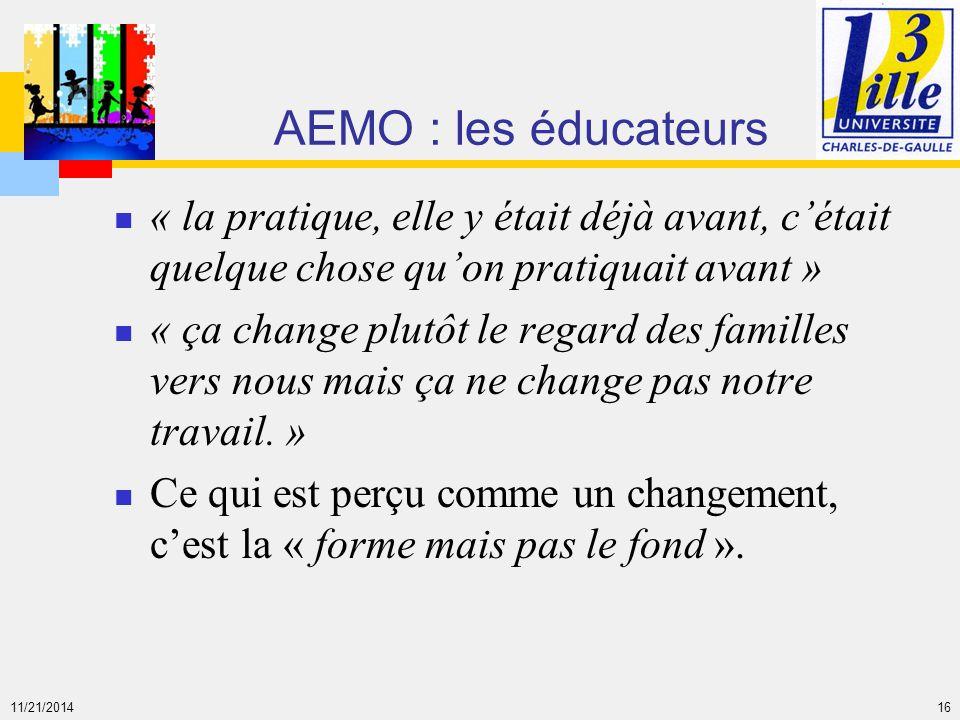 11/21/2014 16 AEMO : les éducateurs « la pratique, elle y était déjà avant, c'était quelque chose qu'on pratiquait avant » « ça change plutôt le regar