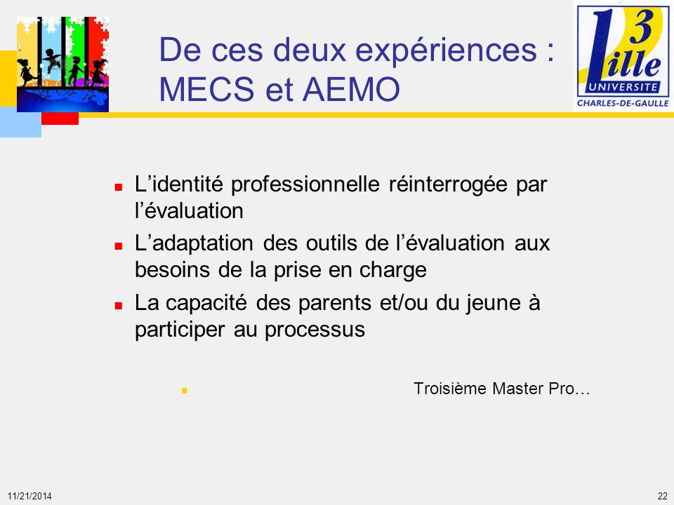 11/21/2014 22 De ces deux expériences : MECS et AEMO L'identité professionnelle réinterrogée par l'évaluation L'adaptation des outils de l'évaluation