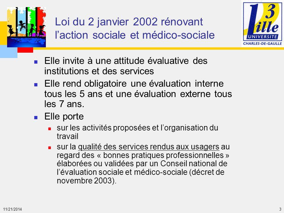 11/21/2014 3 Loi du 2 janvier 2002 rénovant l'action sociale et médico-sociale Elle invite à une attitude évaluative des institutions et des services