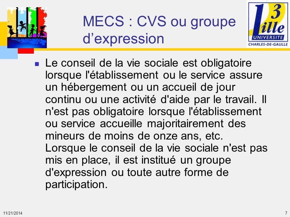 11/21/2014 7 MECS : CVS ou groupe d'expression Le conseil de la vie sociale est obligatoire lorsque l'établissement ou le service assure un hébergemen