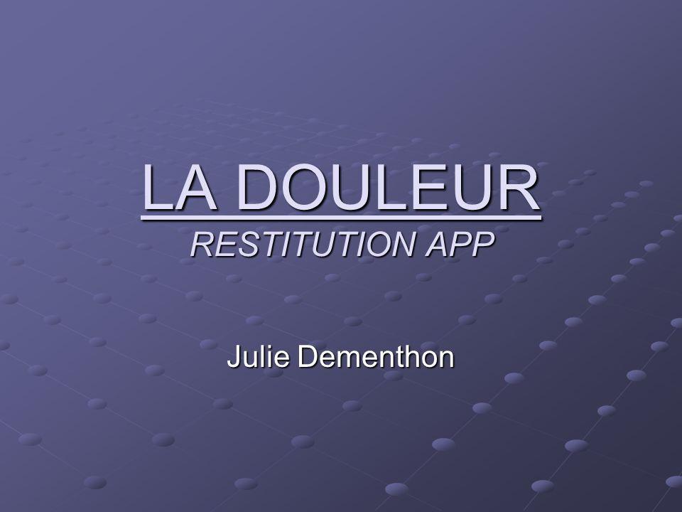 LA DOULEUR RESTITUTION APP Julie Dementhon