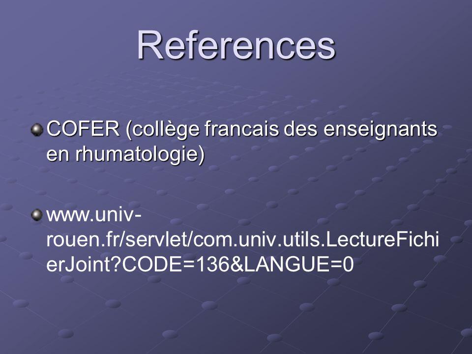 References COFER (collège francais des enseignants en rhumatologie) www.univ- rouen.fr/servlet/com.univ.utils.LectureFichi erJoint?CODE=136&LANGUE=0