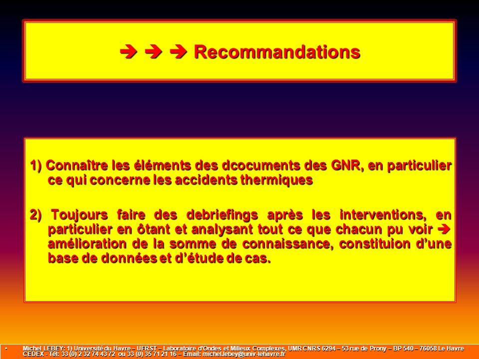    Recommandations 1) Connaître les éléments des dcocuments des GNR, en particulier ce qui concerne les accidents thermiques 2) Toujours faire des