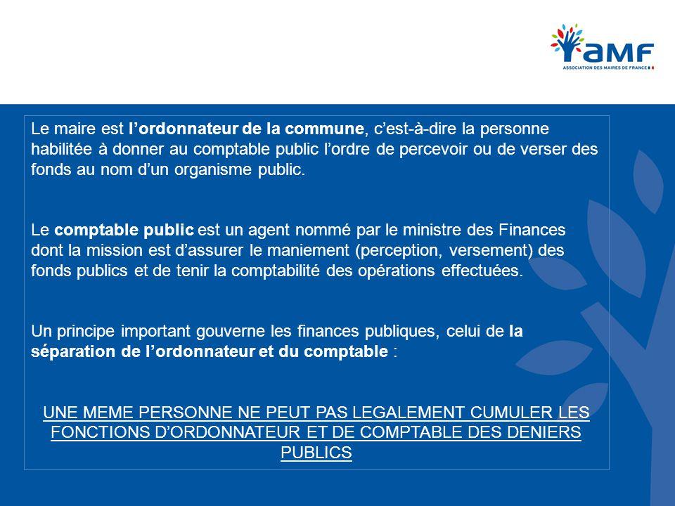 Le maire est l'ordonnateur de la commune, c'est-à-dire la personne habilitée à donner au comptable public l'ordre de percevoir ou de verser des fonds