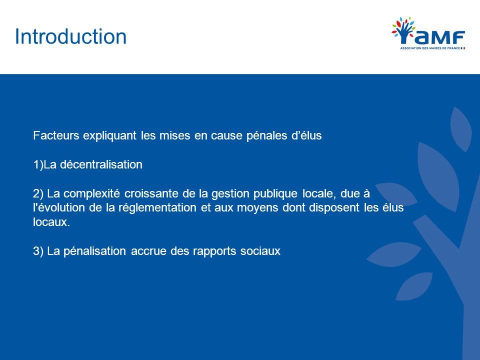 Introduction Facteurs expliquant les mises en cause pénales d'élus 1)La décentralisation 2) La complexité croissante de la gestion publique locale, du
