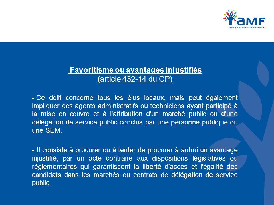 Favoritisme ou avantages injustifiés (article 432 ‑ 14 du CP) - Ce délit concerne tous les élus locaux, mais peut également impliquer des agents admin