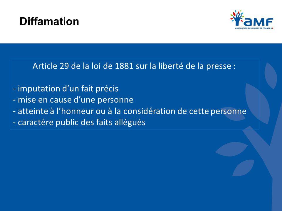 Diffamation Article 29 de la loi de 1881 sur la liberté de la presse : - imputation d'un fait précis - mise en cause d'une personne - atteinte à l'hon