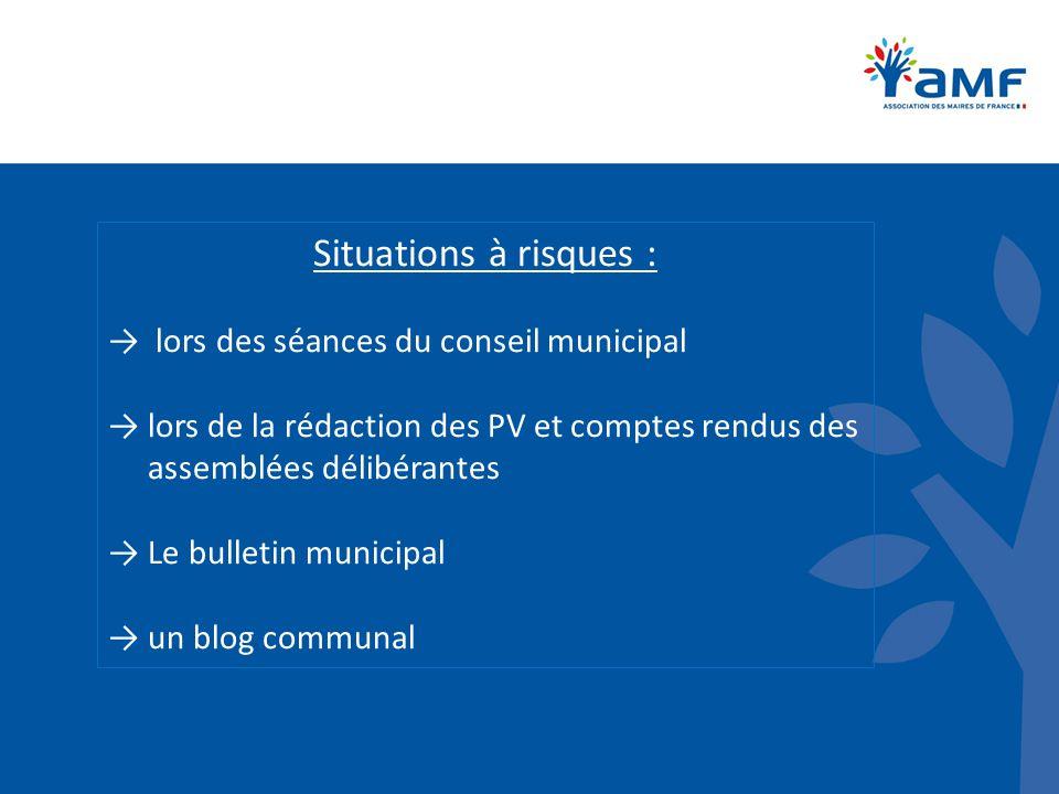 Situations à risques : → lors des séances du conseil municipal →lors de la rédaction des PV et comptes rendus des assemblées délibérantes →Le bulletin
