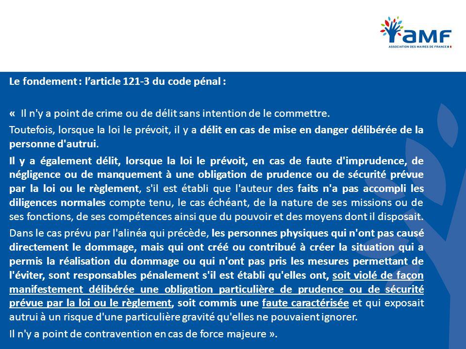 Le fondement : l'article 121-3 du code pénal : « Il n'y a point de crime ou de délit sans intention de le commettre. Toutefois, lorsque la loi le prév