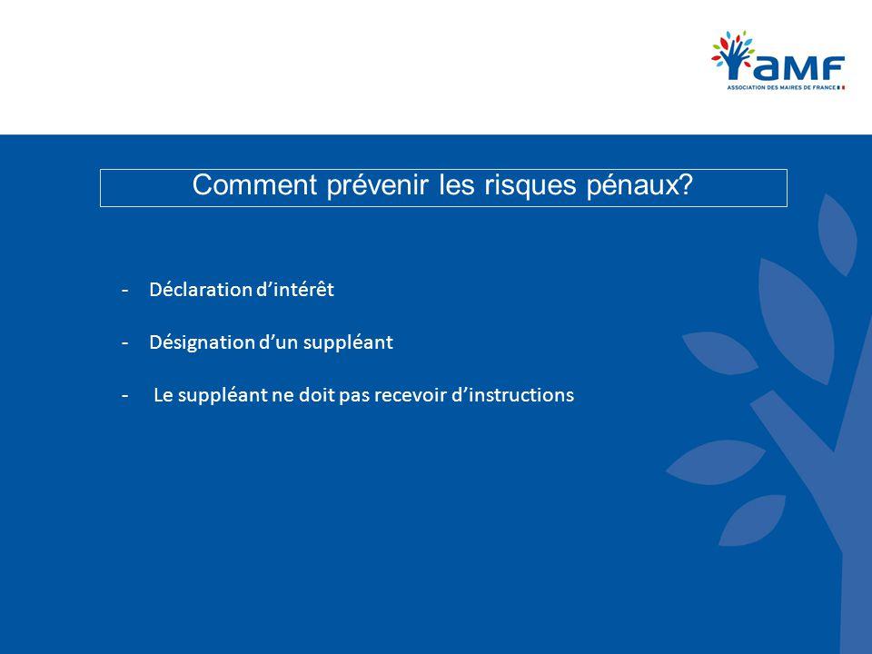 Comment prévenir les risques pénaux? -Déclaration d'intérêt -Désignation d'un suppléant - Le suppléant ne doit pas recevoir d'instructions