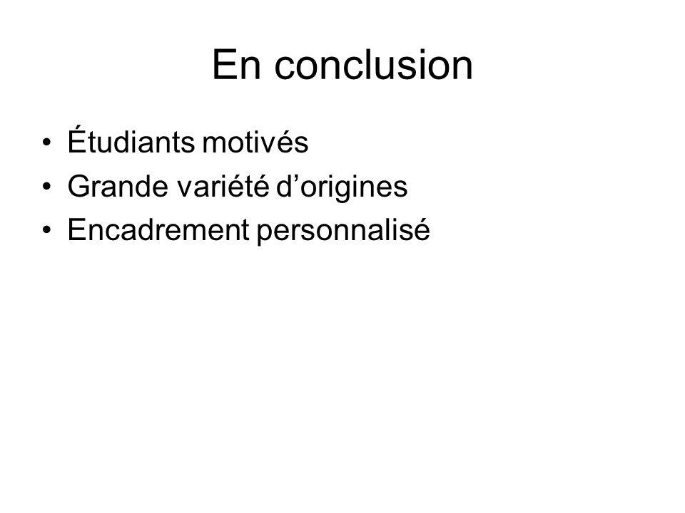 En conclusion Étudiants motivés Grande variété d'origines Encadrement personnalisé
