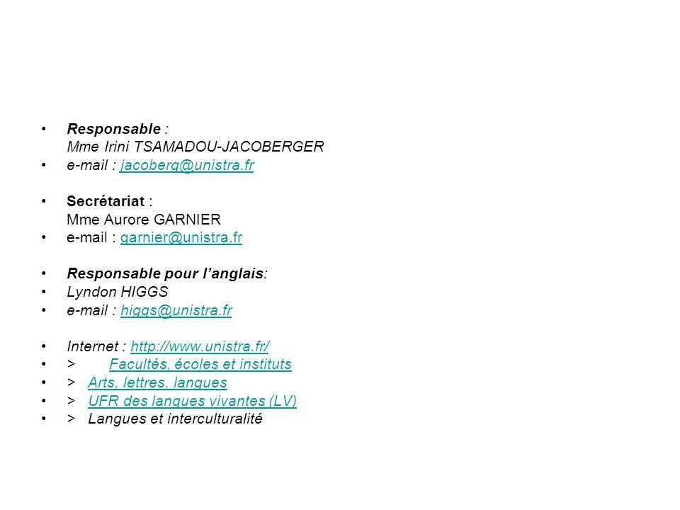 Responsable : Mme Irini TSAMADOU-JACOBERGER e-mail : jacoberg@unistra.frjacoberg@unistra.fr Secrétariat : Mme Aurore GARNIER e-mail : garnier@unistra.