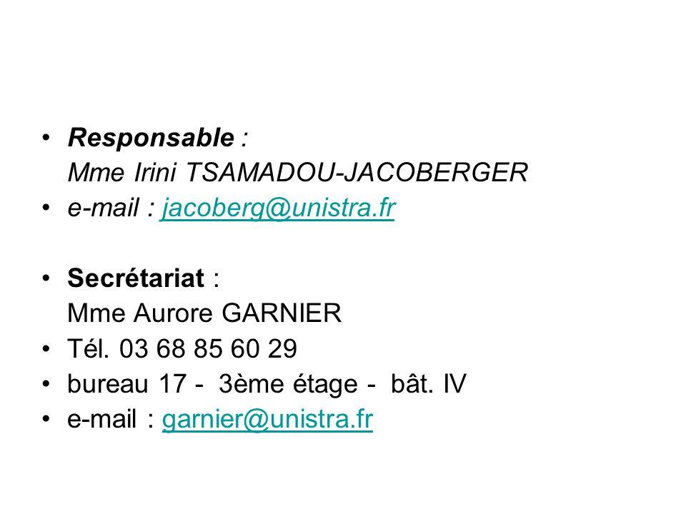 Responsable : Mme Irini TSAMADOU-JACOBERGER e-mail : jacoberg@unistra.frjacoberg@unistra.fr Secrétariat : Mme Aurore GARNIER Tél. 03 68 85 60 29 burea