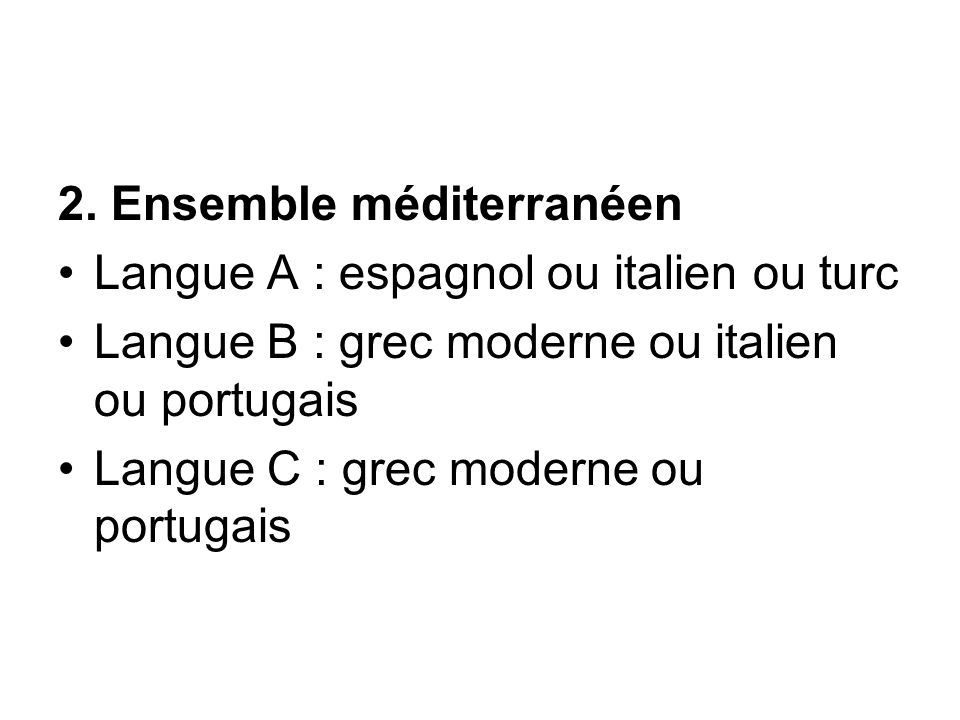 2. Ensemble méditerranéen Langue A : espagnol ou italien ou turc Langue B : grec moderne ou italien ou portugais Langue C : grec moderne ou portugais