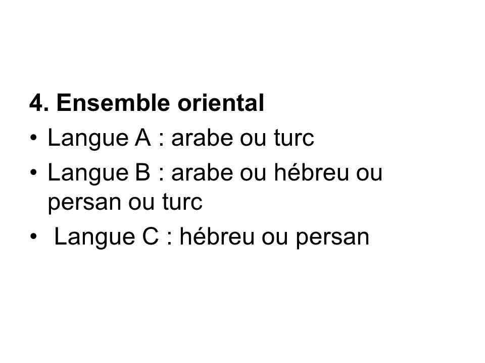 4. Ensemble oriental Langue A : arabe ou turc Langue B : arabe ou hébreu ou persan ou turc Langue C : hébreu ou persan