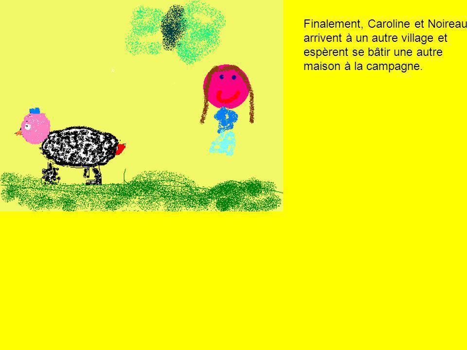 Finalement, Caroline et Noireau arrivent à un autre village et espèrent se bâtir une autre maison à la campagne.