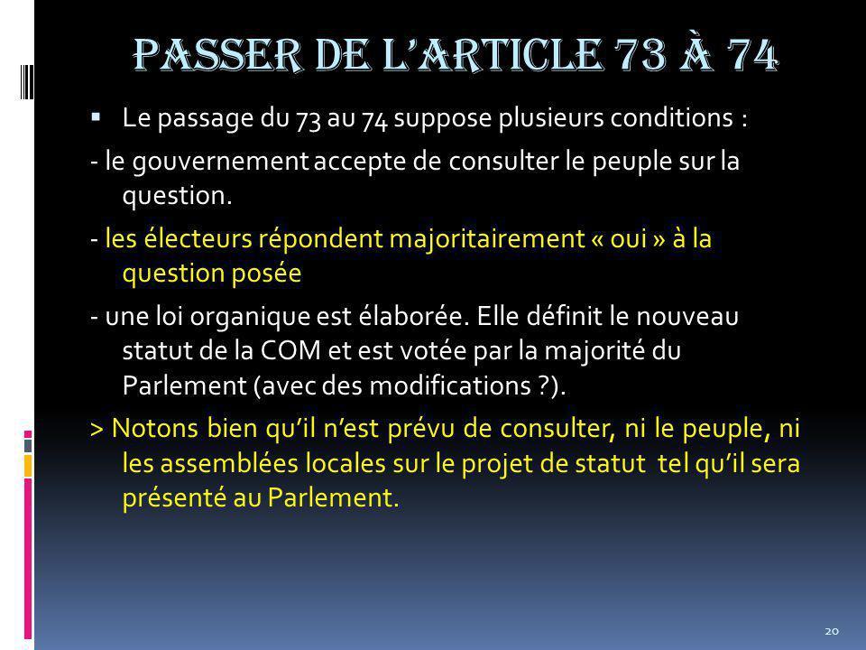 Passer de l'article 73 à 74  Le passage du 73 au 74 suppose plusieurs conditions : - le gouvernement accepte de consulter le peuple sur la question.