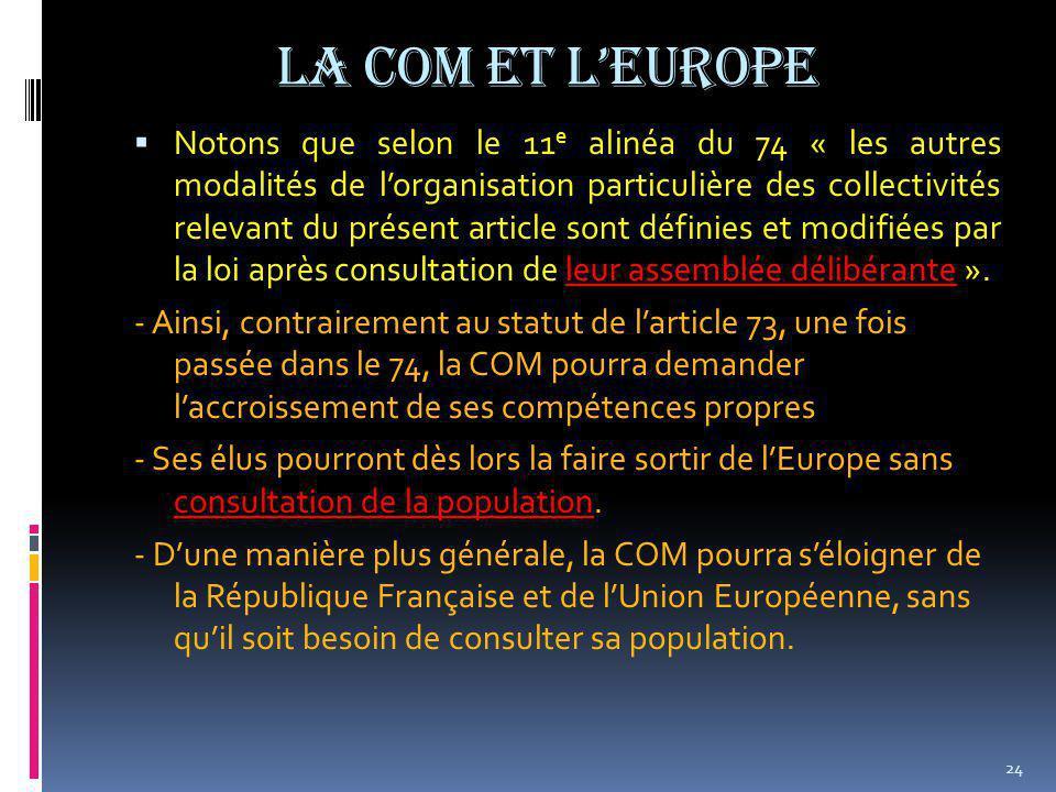 La COM et l'Europe  Notons que selon le 11 e alinéa du 74 « les autres modalités de l'organisation particulière des collectivités relevant du présent article sont définies et modifiées par la loi après consultation de leur assemblée délibérante ».