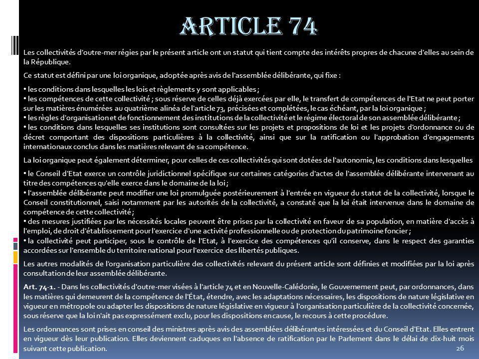 26 Article 74 Les collectivités d outre-mer régies par le présent article ont un statut qui tient compte des intérêts propres de chacune d elles au sein de la République.