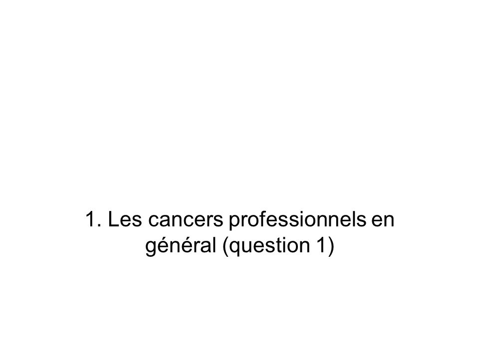Classification NTP :National Toxicology Program Classe A : Known to be human carcinogens (connus pour être cancérogènes pour l homme) Classe B : Reasonably anticipated to be human carcinogens (probablement cancérogènes pour l homme)