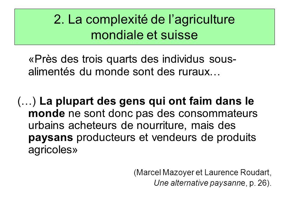2. La complexité de l'agriculture mondiale et suisse «Près des trois quarts des individus sous- alimentés du monde sont des ruraux… (…) La plupart des