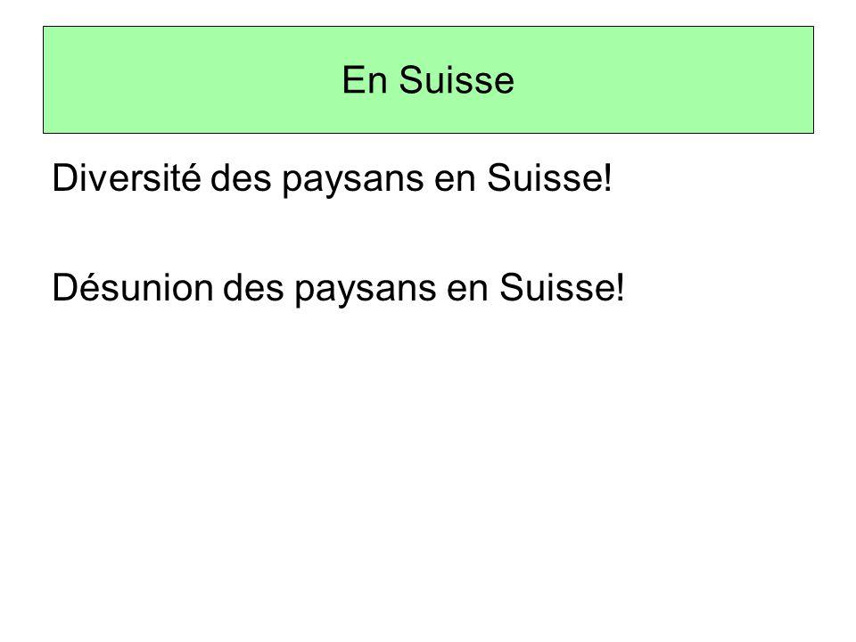 Diversité des paysans en Suisse! Désunion des paysans en Suisse!
