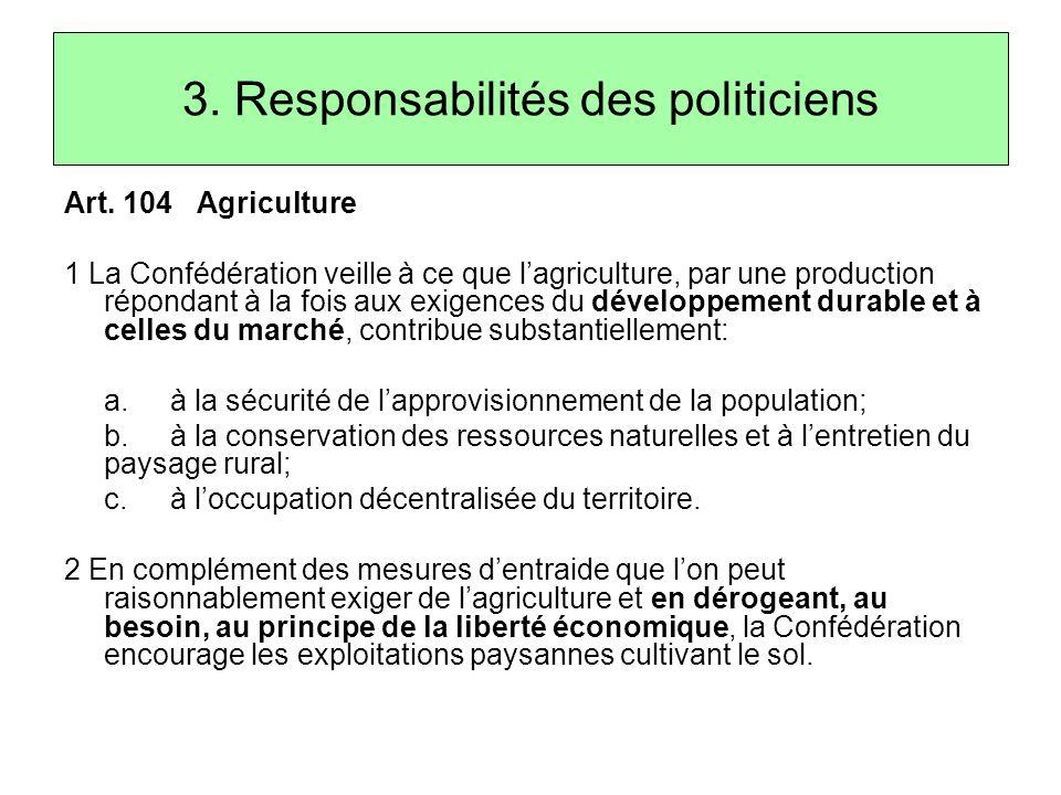 Art. 104 Agriculture 1 La Confédération veille à ce que l'agriculture, par une production répondant à la fois aux exigences du développement durable e