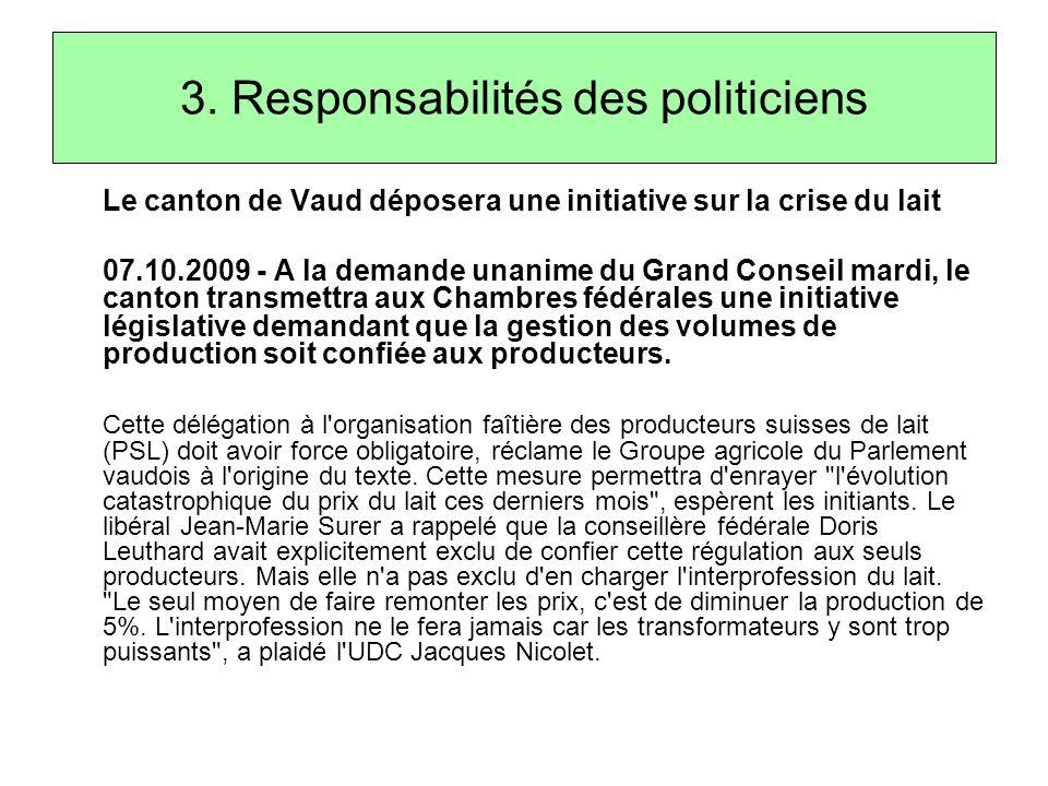 3. Responsabilités des politiciens Le canton de Vaud déposera une initiative sur la crise du lait 07.10.2009 - A la demande unanime du Grand Conseil m