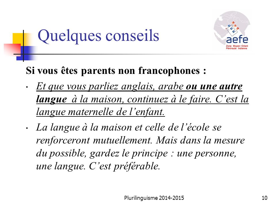 Si vous êtes parents non francophones : Et que vous parliez anglais, arabe ou une autre langue à la maison, continuez à le faire. C'est la langue mate