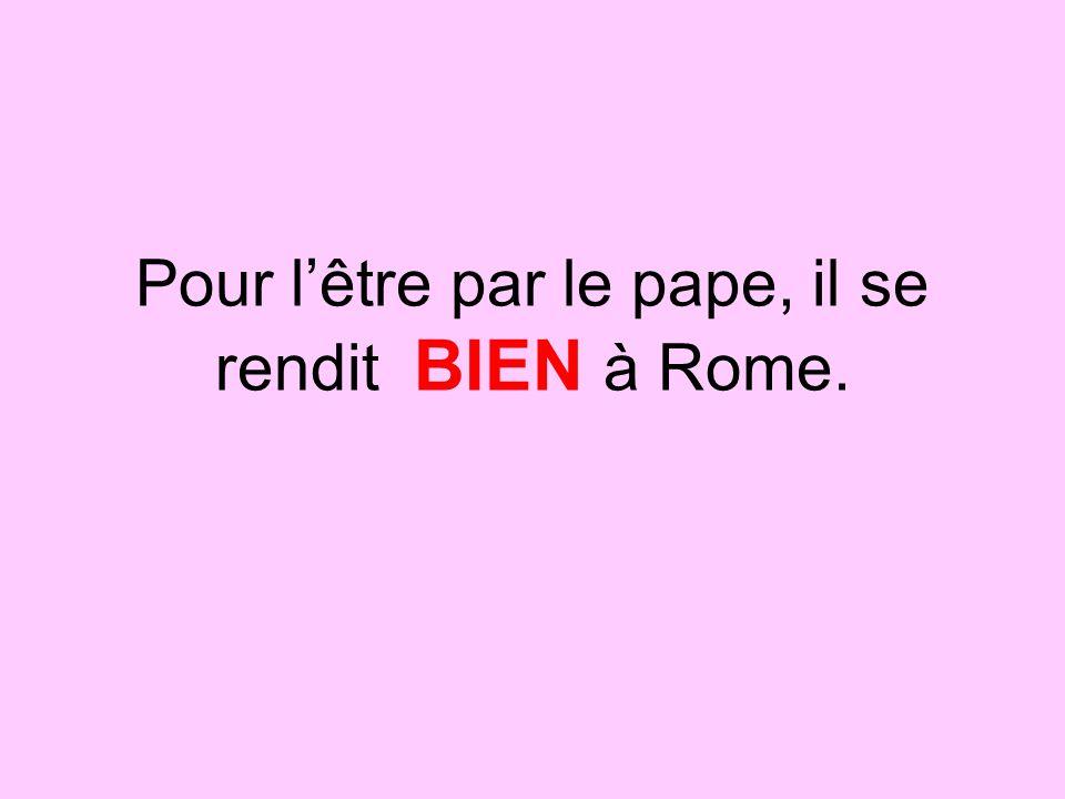 Pour l'être par le pape, il se rendit BIEN à Rome.