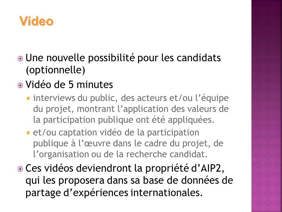  Une nouvelle possibilité pour les candidats (optionnelle)  Vidéo de 5 minutes  interviews du public, des acteurs et/ou l'équipe du projet, montrant l'application des valeurs de la participation publique ont été appliquées.